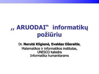 """,, ARUODAI""""  informatikų požiūriu"""