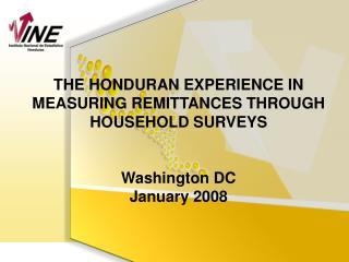 THE HONDURAN EXPERIENCE IN MEASURING REMITTANCES THROUGH HOUSEHOLD SURVEYS  Washington DC