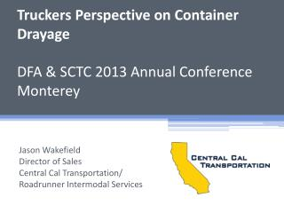 Truckers Perspective on Container Drayage  DFA & SCTC 2013 Annual Conference Monterey
