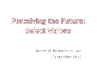 Perceiving the Future: Select Visions