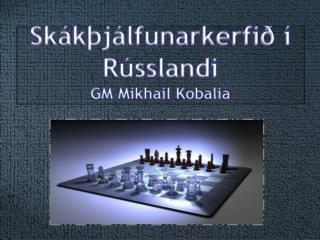 Sk�k�j�lfunarkerfi� � R�sslandi GM Mikhail  Kobalia