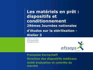 Françoise Karnycheff Direction des dispositifs médicaux Unité évaluation et contrôle du marché