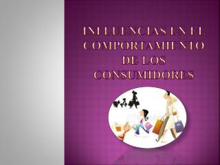 Influencias en el comportamiento de los consumidores