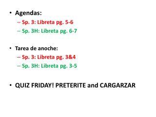 Agendas:  Sp. 3:  Libreta  pg. 5-6 Sp. 3H:  Libreta  pg. 6-7 Tarea  de  anoche :