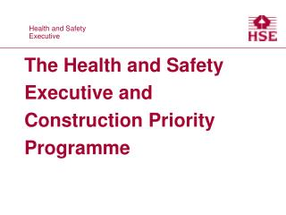The Health and Safety Executive and Construction Priority Programme