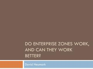 Do enterprise zones work, and can they work better?