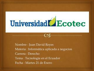 Nombre : Juan David Reyes Materia : Informática aplicada a negocios  Carrera : Derecho