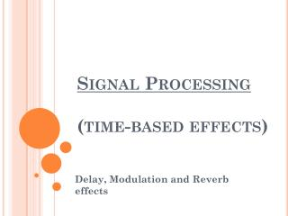 Signal Processing  (time-based effects)