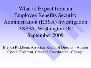 What to Expect from an Employee Benefits Security Administration EBSA Investigation ASPPA, Washington DC September 2009