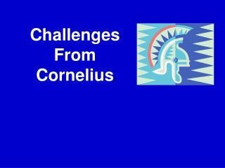 Challenges From Cornelius