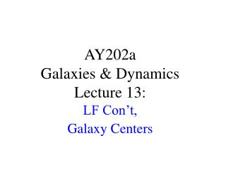 AY202a   Galaxies & Dynamics Lecture 13:  LF Con't, Galaxy Centers