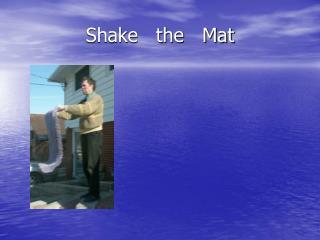 Shake   the   Mat