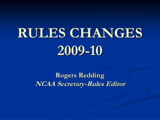 RULES CHANGES  2009-10 Rogers Redding NCAA Secretary-Rules Editor