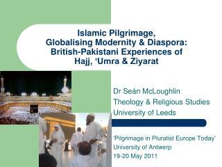 Dr Se á n McLoughlin Theology & Religious Studies University of Leeds
