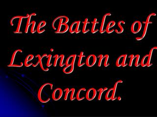 The Battles of Lexington and Concord.