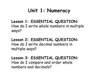 Unit 1 :  Numeracy Lesson 1:	ESSENTIAL  QUESTION:  How do I write whole numbers in multiple ways ?