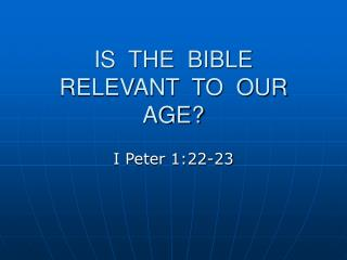 IS  THE  BIBLE  RELEVANT  TO  OUR  AGE?