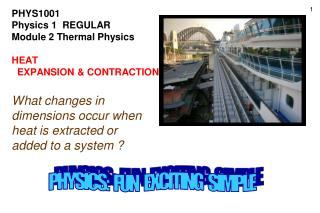 PHYS1001 Physics 1  REGULAR Module 2 Thermal Physics  HEAT   EXPANSION  CONTRACTION