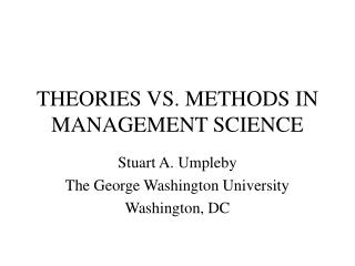 THEORIES VS. METHODS IN MANAGEMENT SCIENCE
