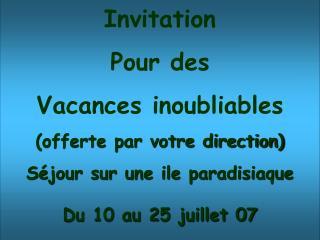 Invitation Pour des  Vacances inoubliables (offerte par votre direction)