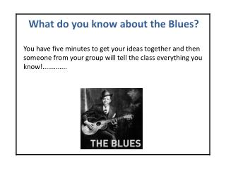 What do you know about the Blues?