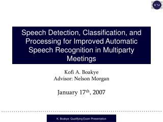 Kofi A. Boakye Advisor: Nelson Morgan January 17 th , 2007