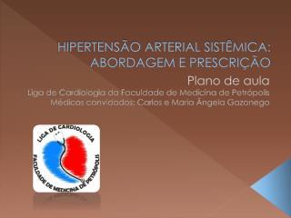 HIPERTENSÃO ARTERIAL SISTÊMICA: ABORDAGEM E PRESCRIÇÃO