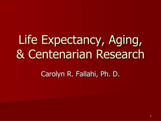 Life Expectancy, Aging,  Centenarian Research
