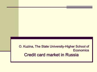 O. Kuzina, The State University-Higher School of Economics Credit card market in Russia