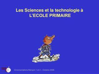 Les Sciences et la technologie à   L'ECOLE PRIMAIRE