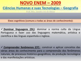 NOVO ENEM – 2009 Ciências Humanas e suas Tecnologias – Geografia Prof. Msc. Sandro Ivo de Meira