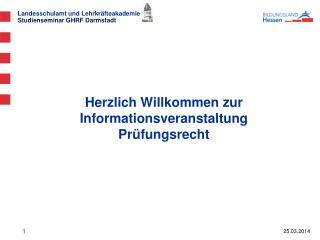 Herzlich Willkommen zur  Informationsveranstaltung  Prüfungsrecht