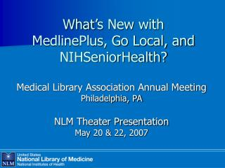 What's New with  MedlinePlus, Go Local, and NIHSeniorHealth?