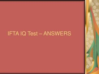 IFTA IQ Test – ANSWERS