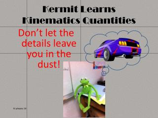 Kermit Learns  Kinematics Quantities