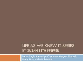 Life as we knew it Series By Susan Beth  Pfeffer