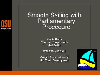 Smooth Sailing with Parliamentary Procedure  Jamie Davis Vanessa Klingensmith  Jed Smith
