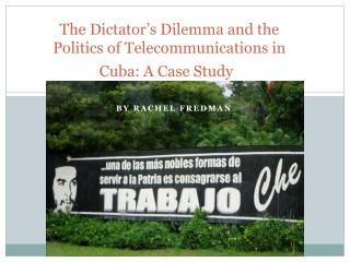 The Dictator's Dilemma and the Politics of Telecommunications in Cuba: A Case Study