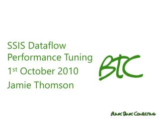 SSIS Dataflow Performance Tuning 1 st  October 2010 Jamie Thomson