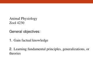 Animal Physiology  Zool 4230 General objectives: 1. Gain factual knowledge