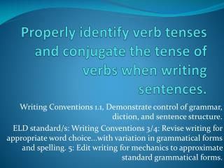 Properly identify verb tenses and conjugate the tense of verbs when writing sentences.
