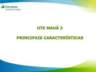 UTE MAUÁ 3 PRINCIPAIS CARACTERÍSTICAS