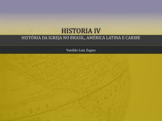 Historia IV História da Igreja no Brasil, América Latina e Caribe