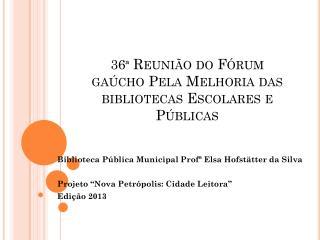 36 ª Reunião do Fórum gaúcho Pela Melhoria das bibliotecas Escolares e Públicas