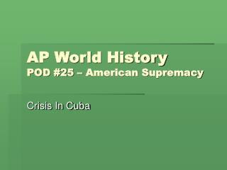 AP World History POD #25 – American Supremacy
