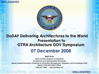 Walt Okon Senior Architect Engineer for Standards  Architecture and Interoperability Directorate