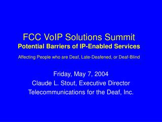 Friday, May 7, 2004 Claude L. Stout, Executive Director Telecommunications for the Deaf, Inc.