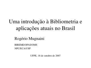 Uma introdução à Bibliometria e aplicações atuais no Brasil