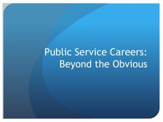 Public Service Careers:  Beyond the Obvious