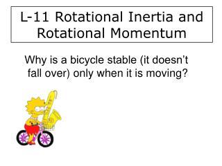 L-11 Rotational Inertia and     Rotational Momentum